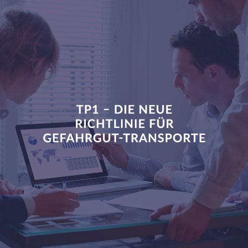 TP1 – DIE NEUE RICHTLINIE FÜR GEFAHRGUT-TRANSPORTE