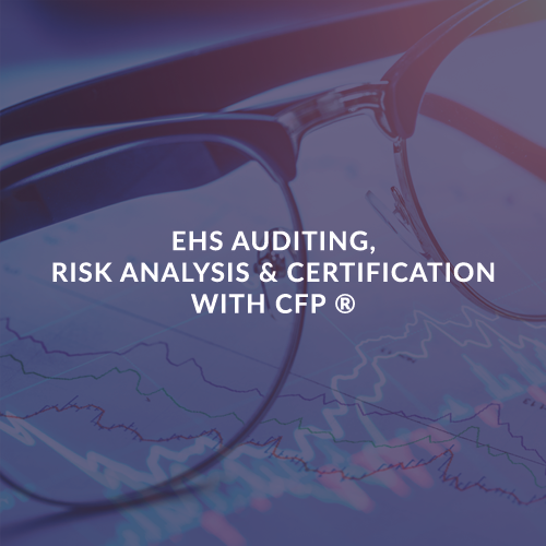 EHS AUDITING, RISK ANALYSIS AND CERTIFICATION WITH CFP ®